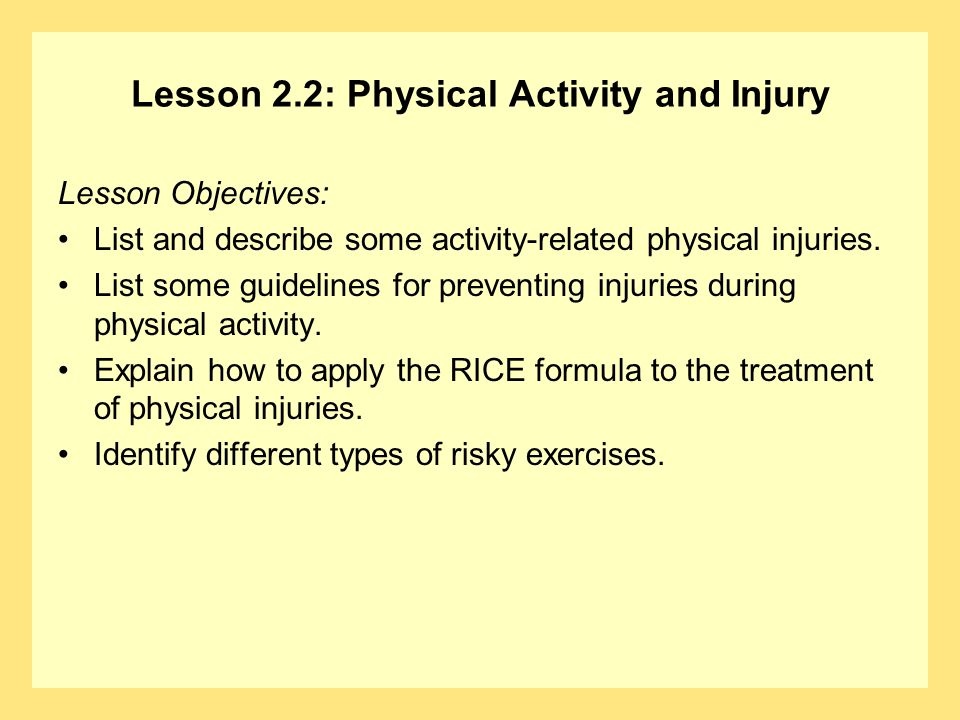 Lesson 2.2: Physical Activity and Injury Lesson Objectives: List and describe some activity-related physical injuries. List some guidelines for preven