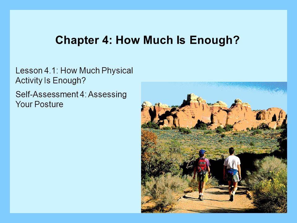 Lesson 4.1: How Much Physical Activity Is Enough? Self-Assessment 4: Assessing Your Posture Chapter 4: How Much Is Enough?
