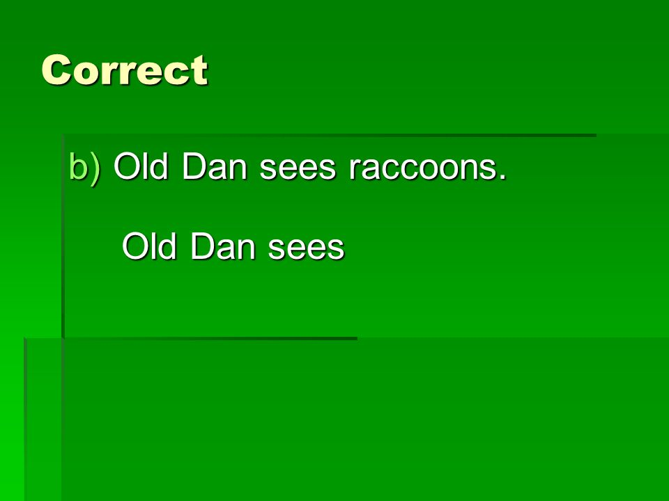 Correct b)Old Dan sees raccoons. Old Dan sees
