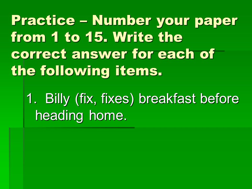 Practice – Number your paper from 1 to 15.