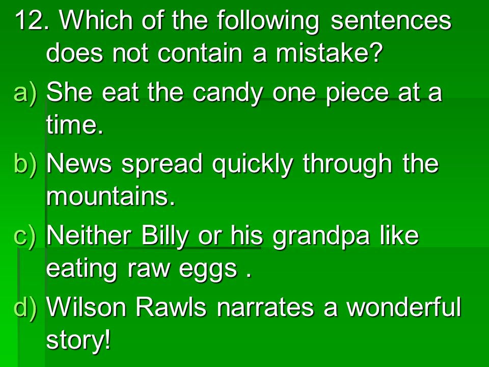 12. Which of the following sentences does not contain a mistake.