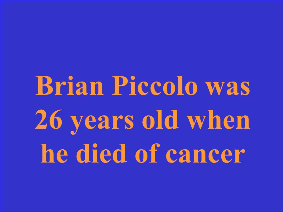 How old was Brian Piccolo when he died