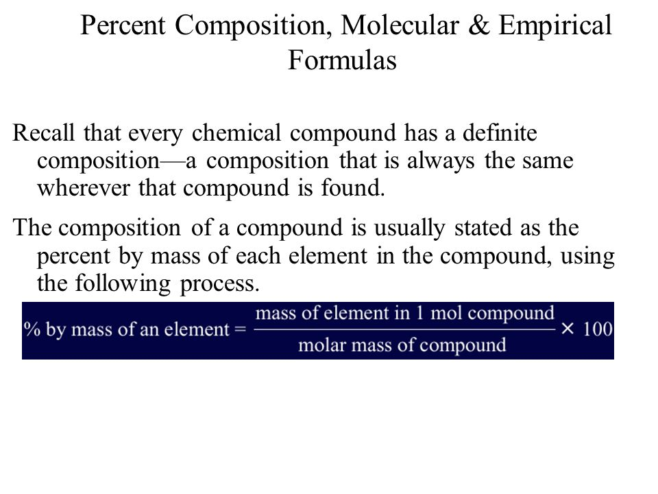 Percent Composition, Molecular & Empirical Formulas Recall that every chemical compound has a definite compositiona composition that is always the sam