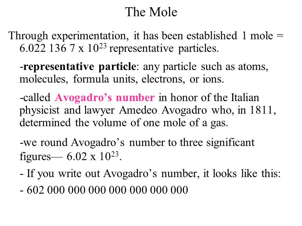 The Mole Through experimentation, it has been established 1 mole = 6.022 136 7 x 10 23 representative particles. -representative particle: any particl