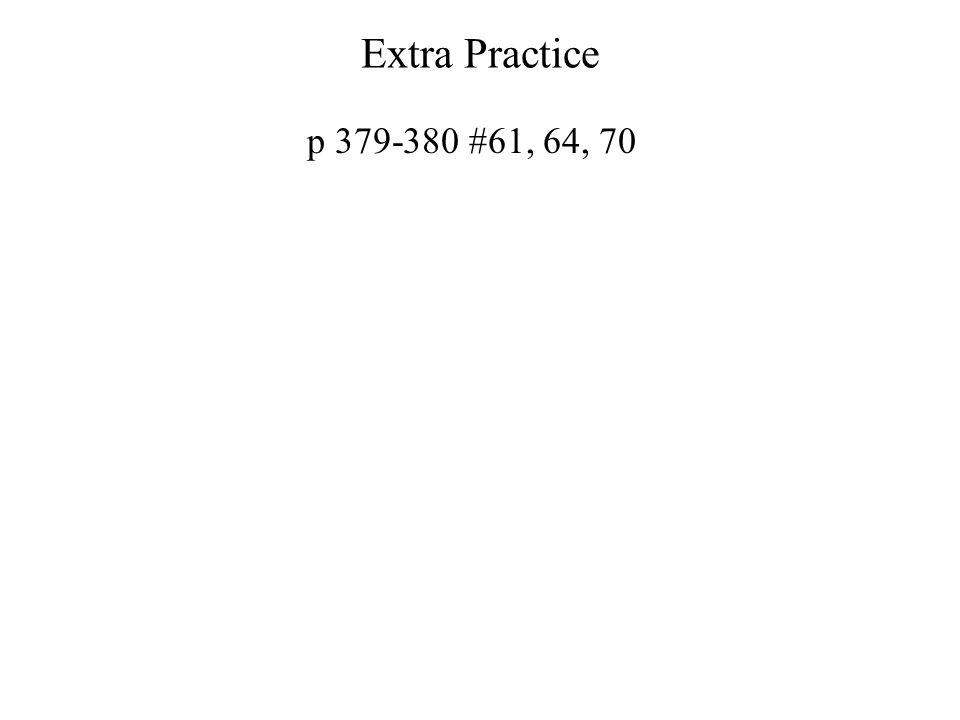 Extra Practice p 379-380 #61, 64, 70
