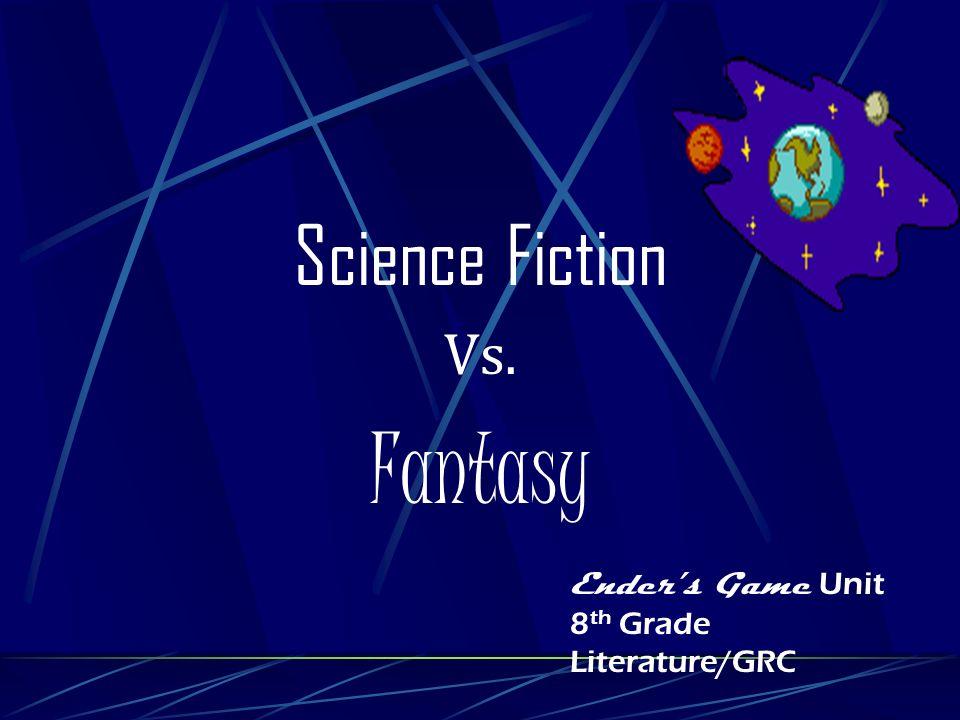 Science Fiction Vs. Fantasy Enders Game Unit 8 th Grade Literature/GRC