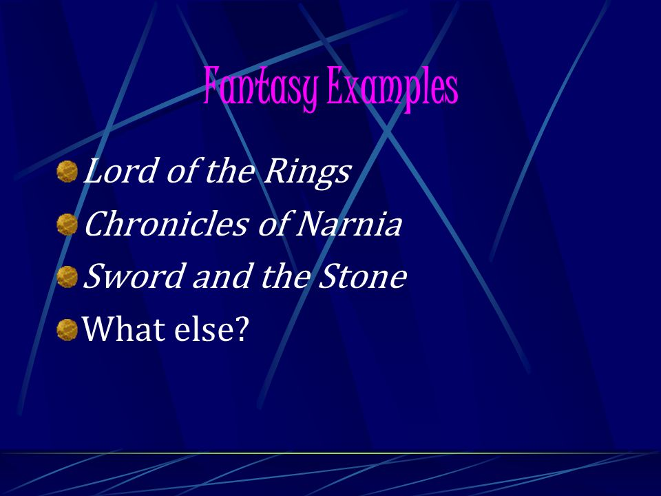 Fantasy Examples Lord of the Rings Chronicles of Narnia Sword and the Stone What else