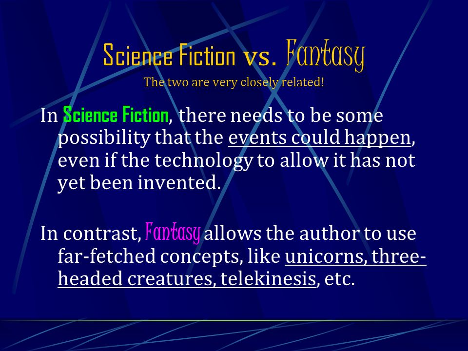 Science Fiction vs. Fantasy The two are very closely related.