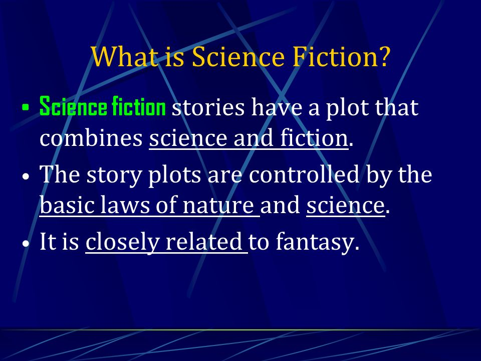 What is Science Fiction. Science fiction stories have a plot that combines science and fiction.