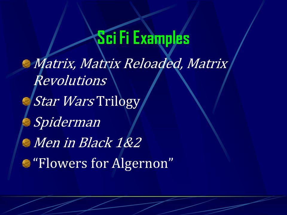 Sci Fi Examples Matrix, Matrix Reloaded, Matrix Revolutions Star Wars Trilogy Spiderman Men in Black 1&2 Flowers for Algernon