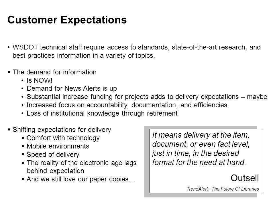 Customer Expectations WSDOT technical staff require access to standards, state-of-the-art research, and best practices information in a variety of topics.