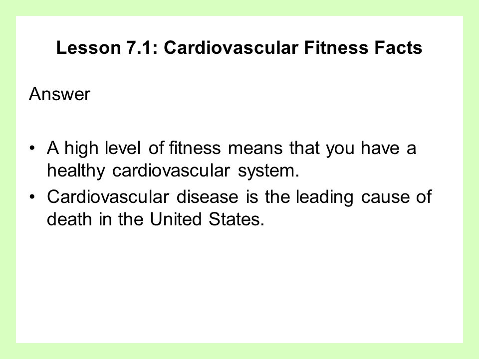 Lesson 7.1: Cardiovascular Fitness Facts Question How fit do you need to be in order to obtain health and wellness benefits?