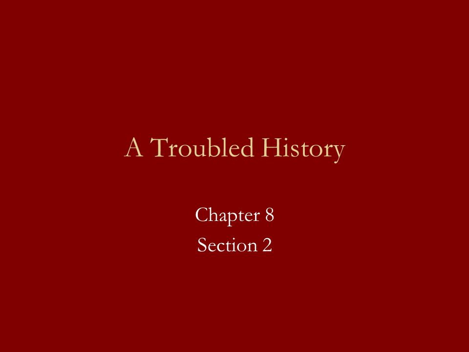 A Troubled History Chapter 8 Section 2