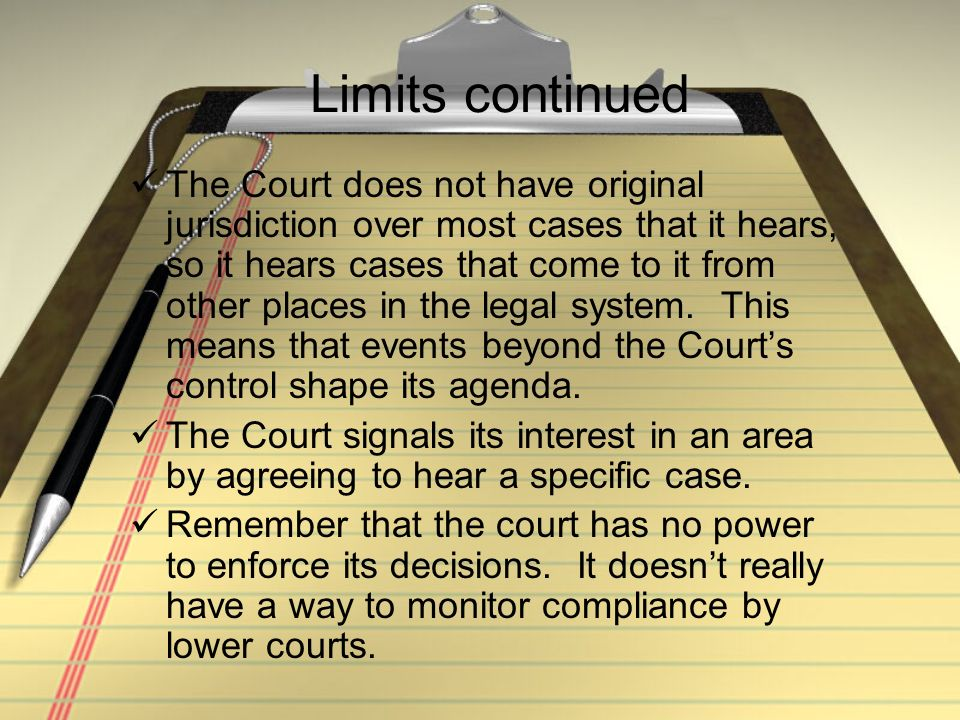 Limits continued The Court does not have original jurisdiction over most cases that it hears, so it hears cases that come to it from other places in t