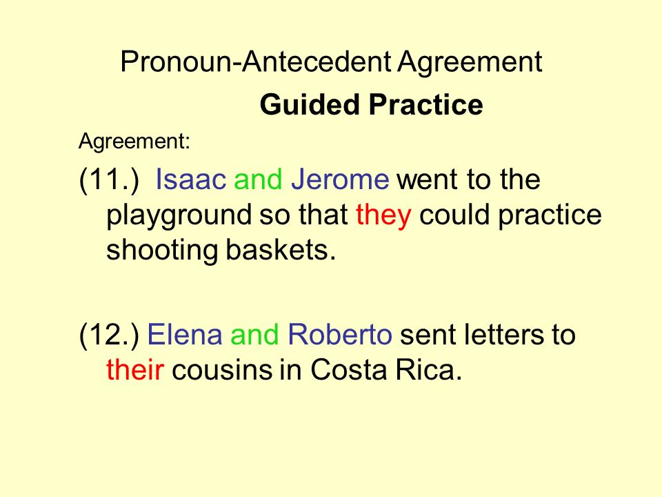 Pronoun-Antecedent Agreement Guided Practice Agreement: (11.) Isaac and Jerome went to the playground so that they could practice shooting baskets. (1