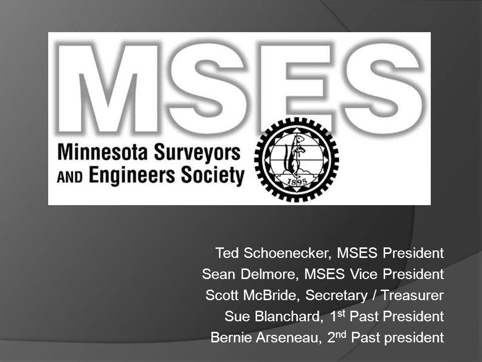 Ted Schoenecker, MSES President Sean Delmore, MSES Vice President Scott McBride, Secretary / Treasurer Sue Blanchard, 1 st Past President Bernie Arsen