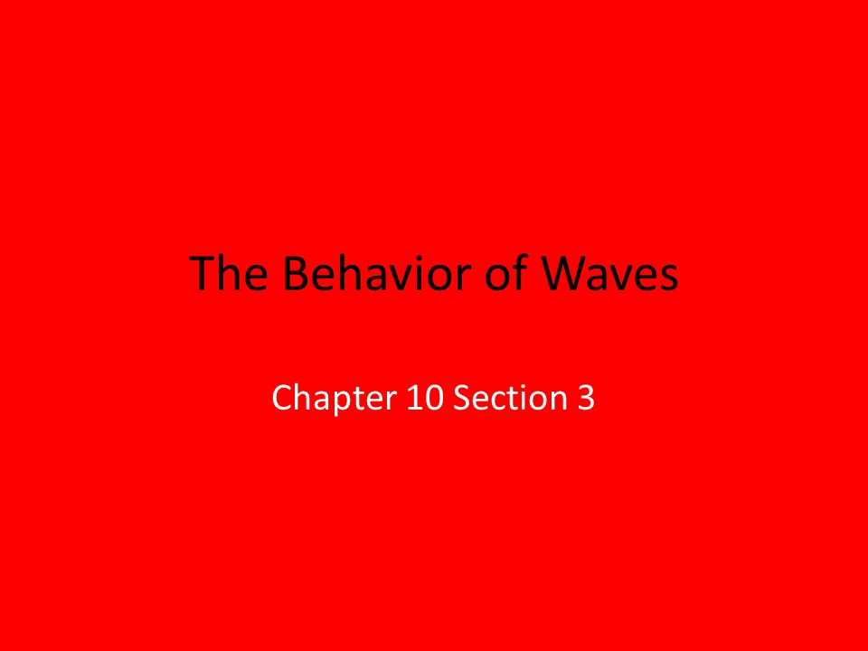 The Behavior of Waves Chapter 10 Section 3