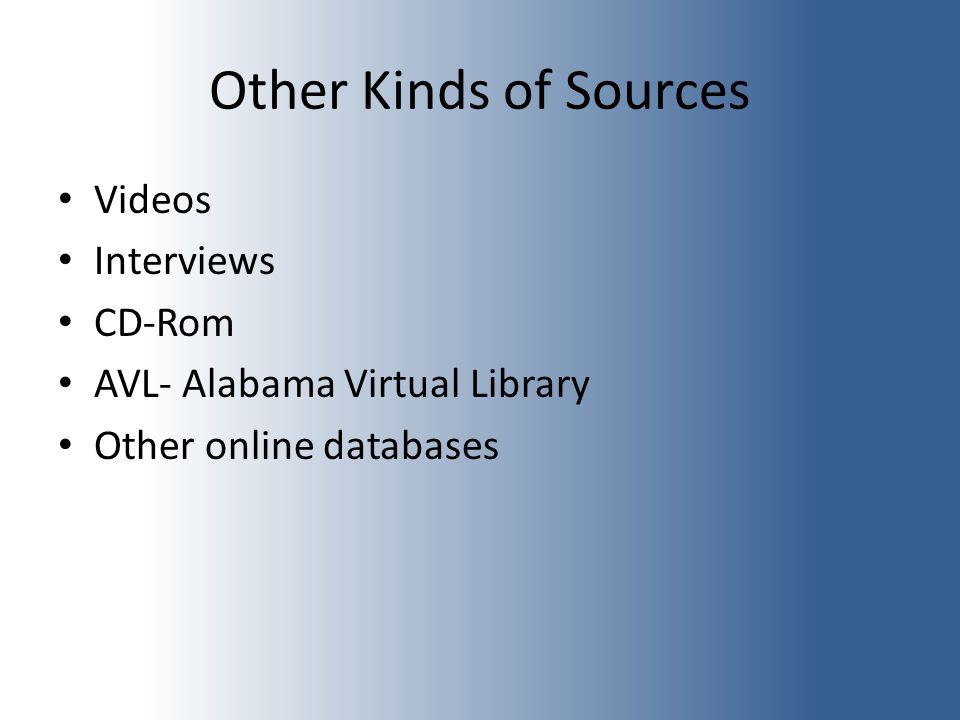 Other Kinds of Sources Videos Interviews CD-Rom AVL- Alabama Virtual Library Other online databases