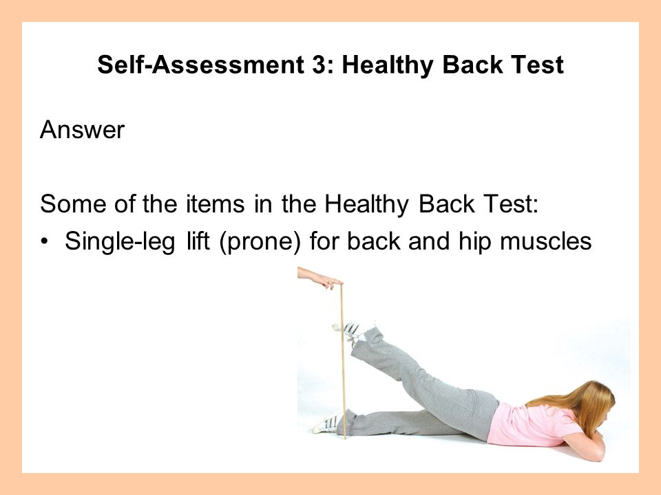 Self-Assessment 3: Healthy Back Test Answer Some of the items in the Healthy Back Test: Single-leg lift (prone) for back and hip muscles