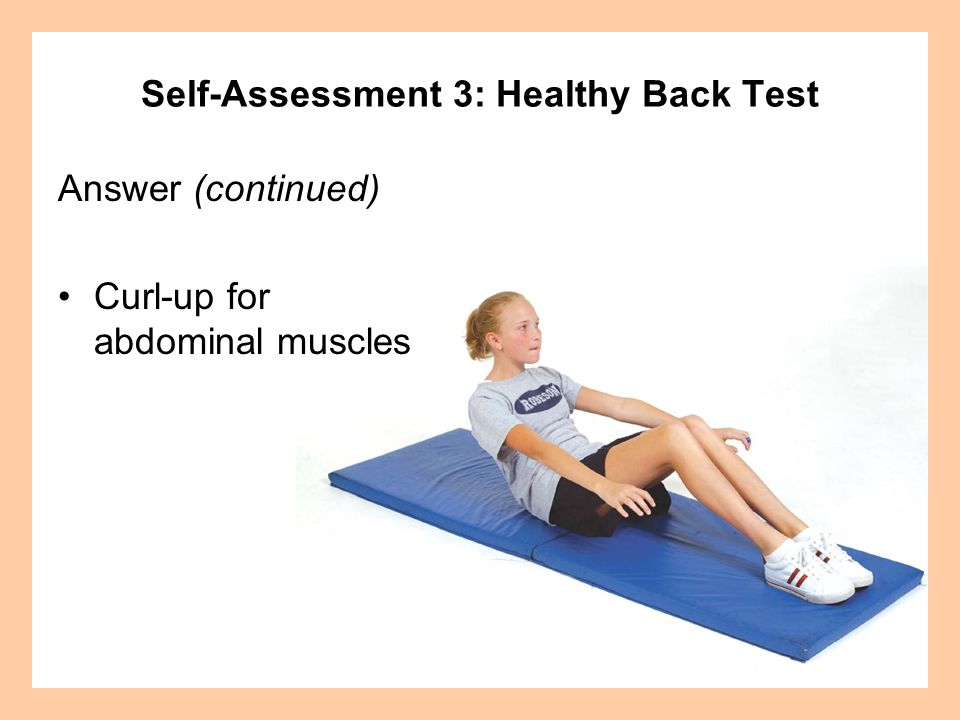 Answer (continued) Curl-up for abdominal muscles Self-Assessment 3: Healthy Back Test