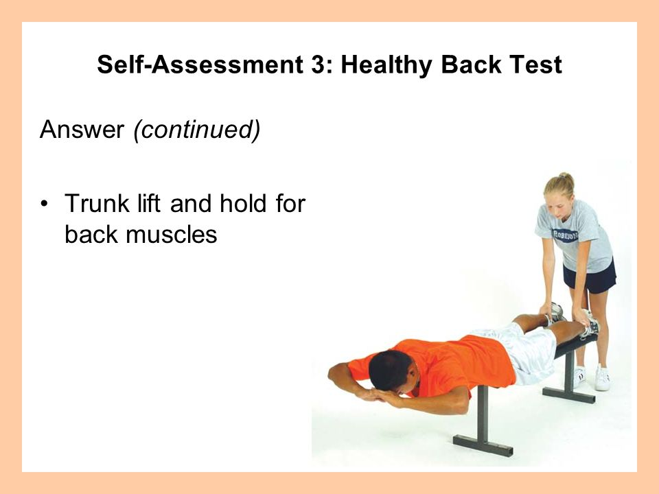Answer (continued) Trunk lift and hold for back muscles Self-Assessment 3: Healthy Back Test