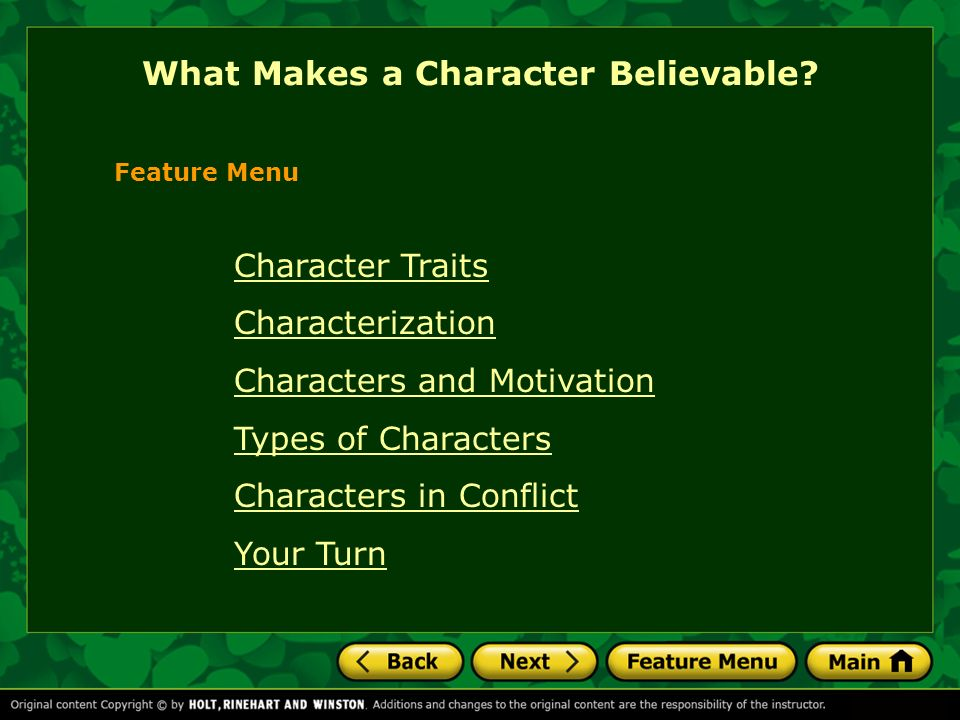 What Makes a Character Believable? Feature Menu Character Traits Characterization Characters and Motivation Types of Characters Characters in Conflict