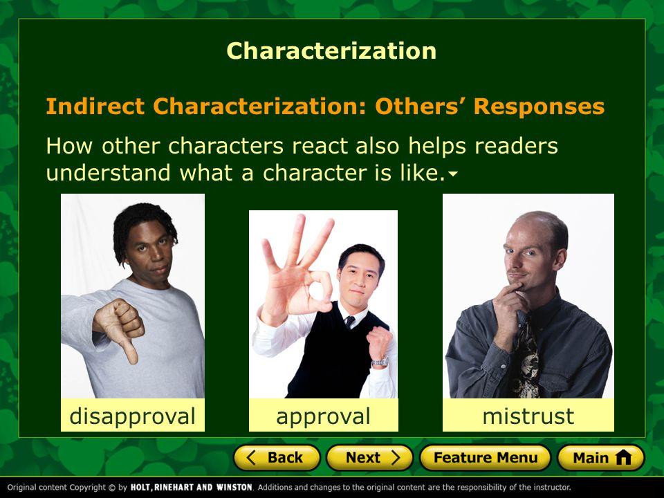 Indirect Characterization: Others Responses How other characters react also helps readers understand what a character is like. Characterization approv