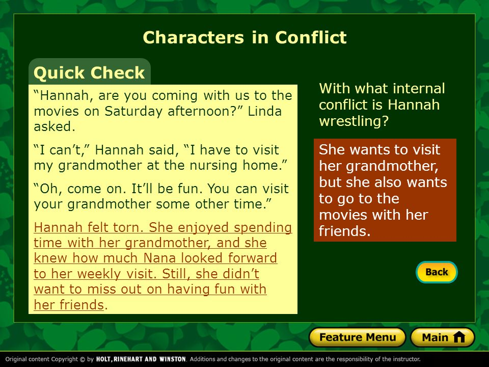 Characters in Conflict With what internal conflict is Hannah wrestling? Quick Check She wants to visit her grandmother, but she also wants to go to th