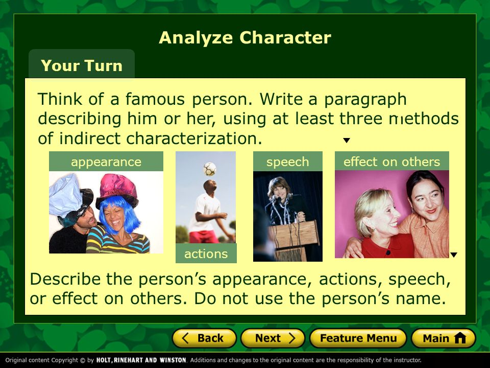 Think of a famous person. Write a paragraph describing him or her, using at least three methods of indirect characterization. Analyze Character speech