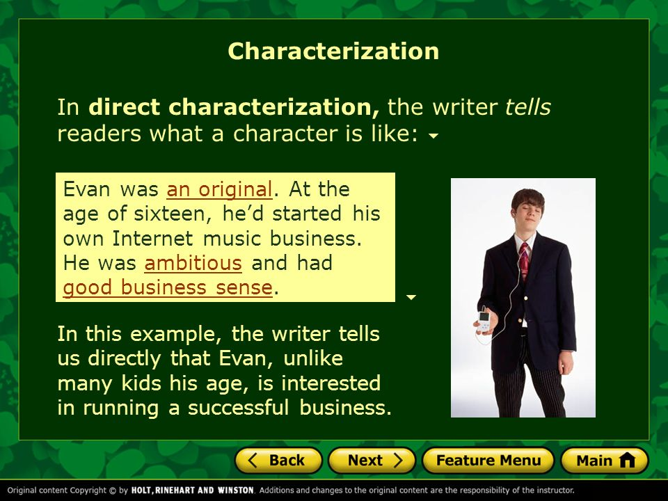 Characterization In indirect characterization, the writer shows what a character is like.