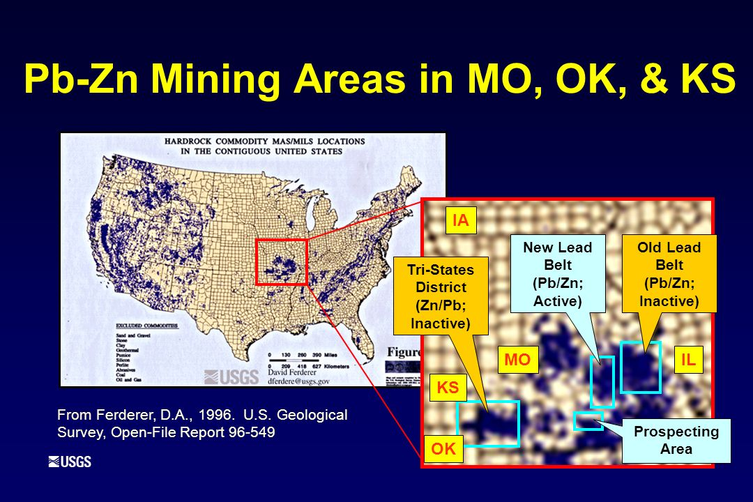 Pb-Zn Mining Areas in MO, OK, & KS MO KS OK From Ferderer, D.A., 1996. U.S. Geological Survey, Open-File Report 96-549 IA IL Old Lead Belt (Pb/Zn; Ina