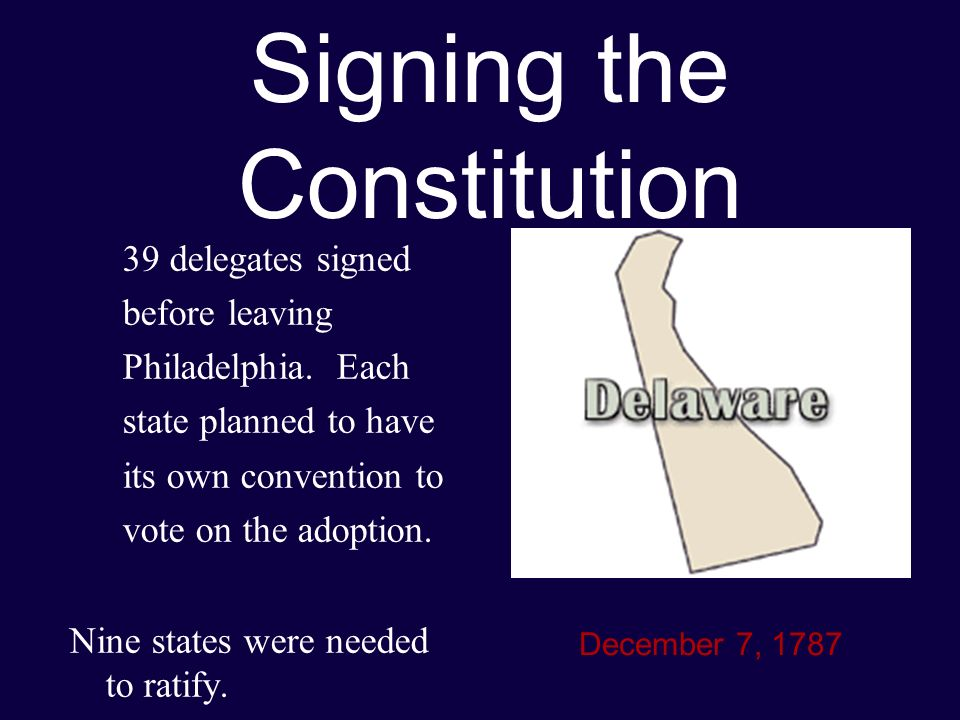 Signing the Constitution 39 delegates signed before leaving Philadelphia.
