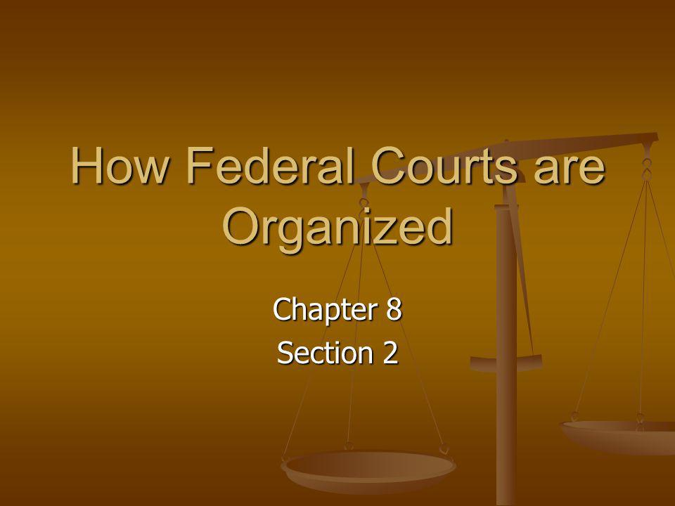 How Federal Courts are Organized Chapter 8 Section 2