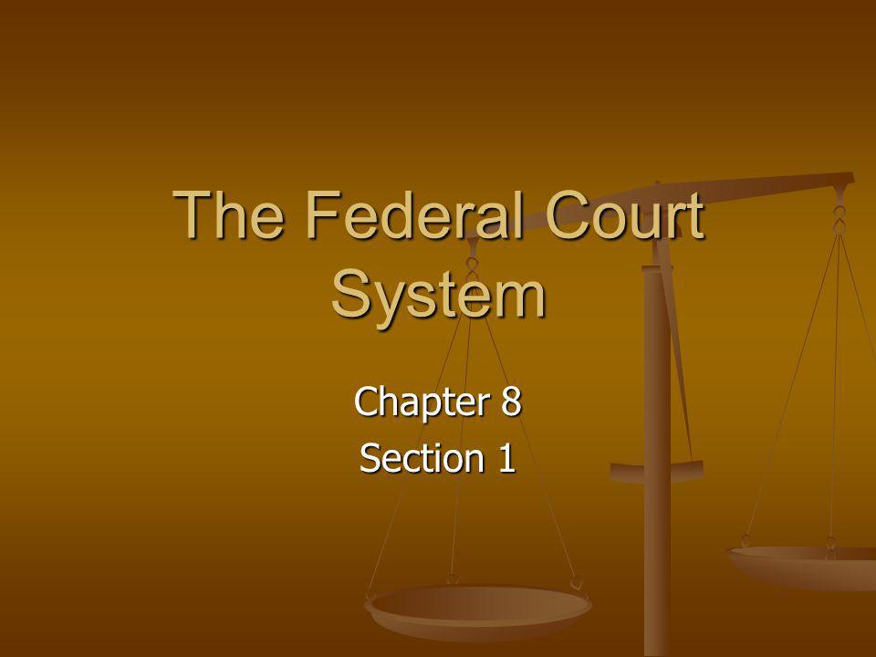 The Federal Court System Chapter 8 Section 1