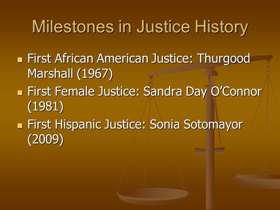 Milestones in Justice History First African American Justice: Thurgood Marshall (1967) First African American Justice: Thurgood Marshall (1967) First