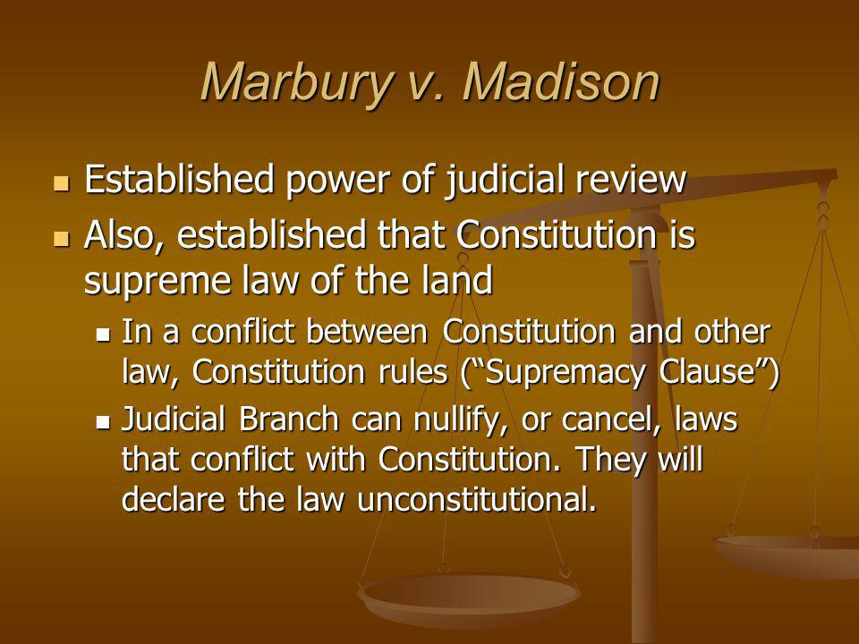 Marbury v. Madison Established power of judicial review Established power of judicial review Also, established that Constitution is supreme law of the