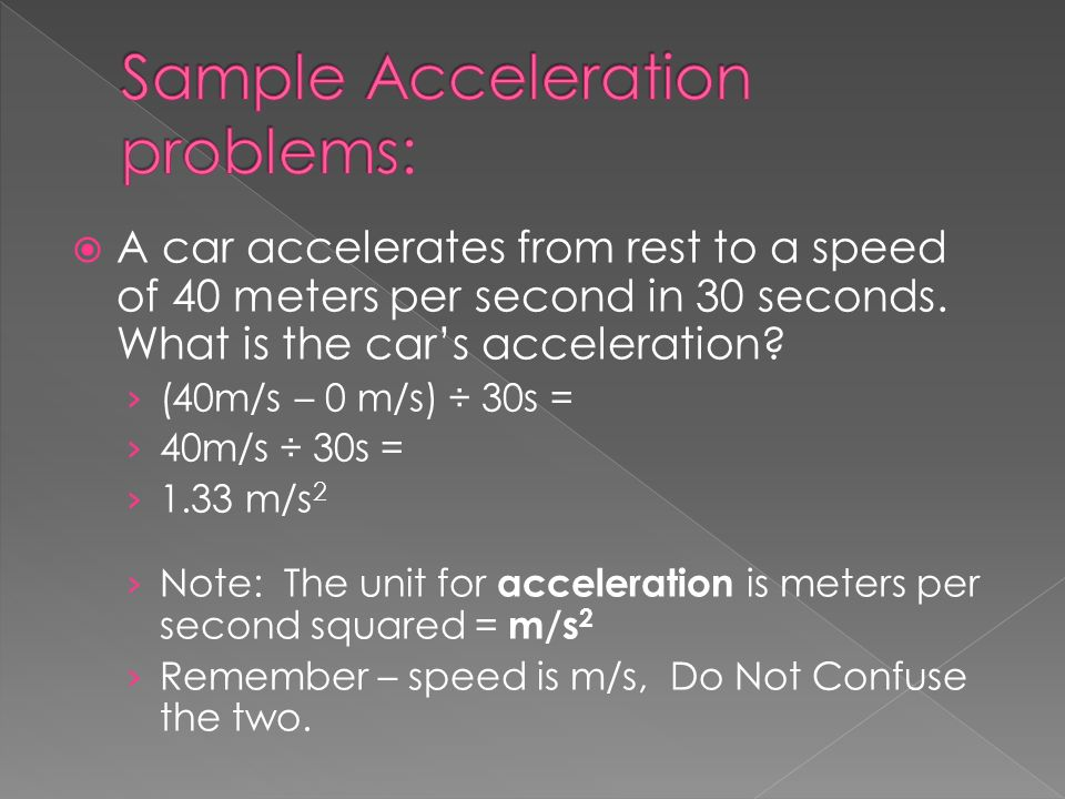 A car accelerates from rest to a speed of 40 meters per second in 30 seconds.