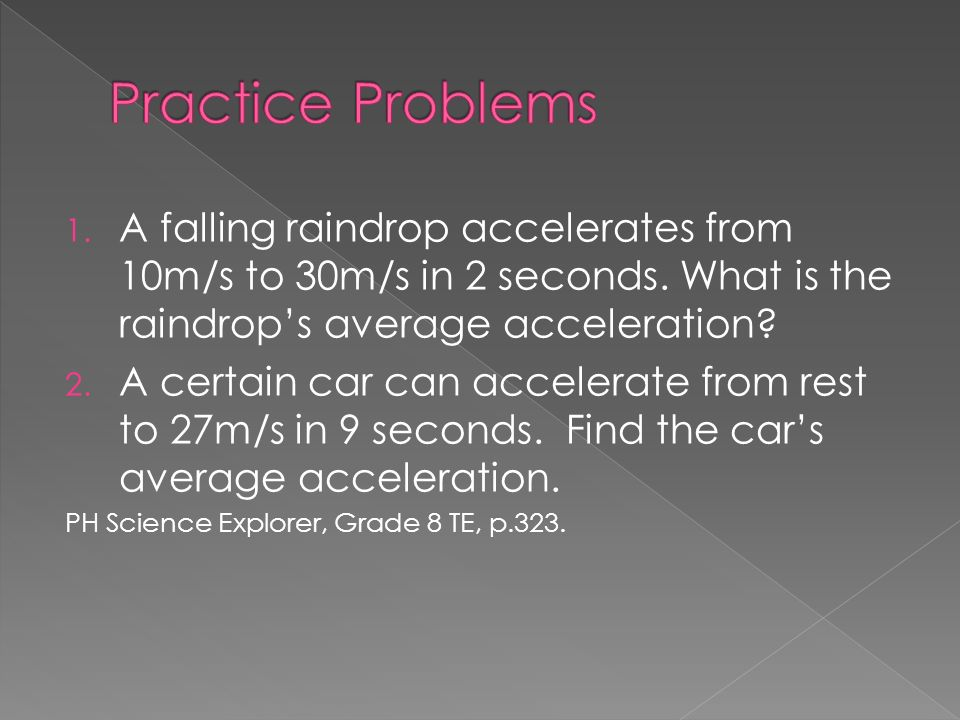 1. A falling raindrop accelerates from 10m/s to 30m/s in 2 seconds. What is the raindrops average acceleration? 2. A certain car can accelerate from r