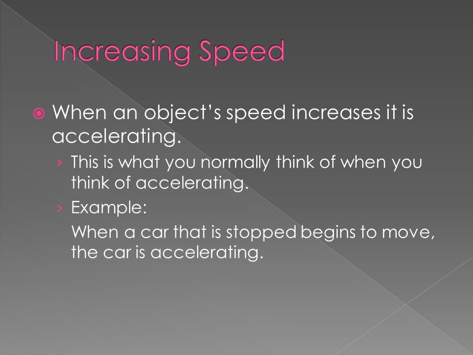 When an objects speed increases it is accelerating.