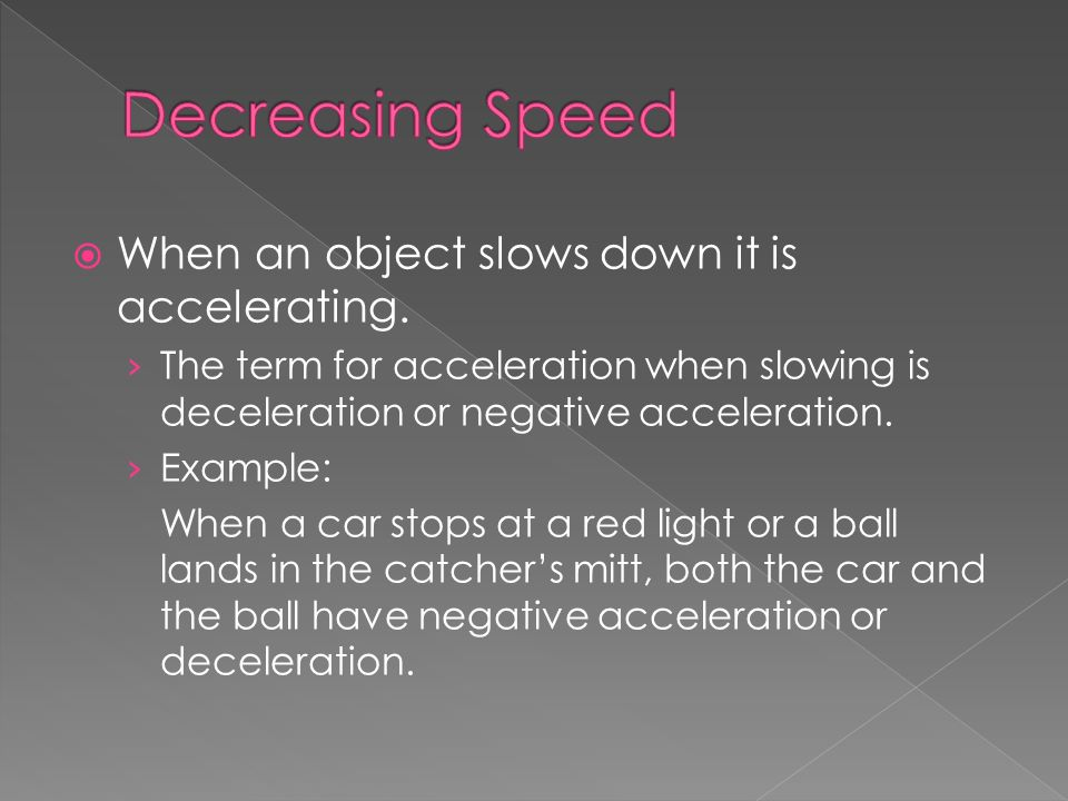 When an object slows down it is accelerating.