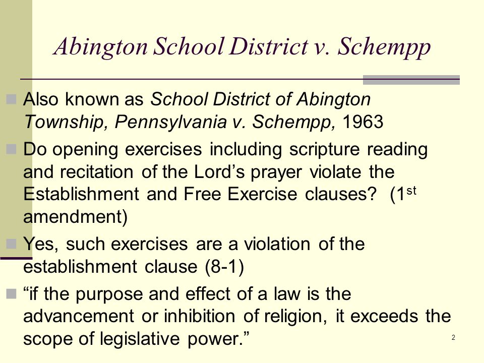 2 Abington School District v. Schempp Also known as School District of Abington Township, Pennsylvania v. Schempp, 1963 Do opening exercises including