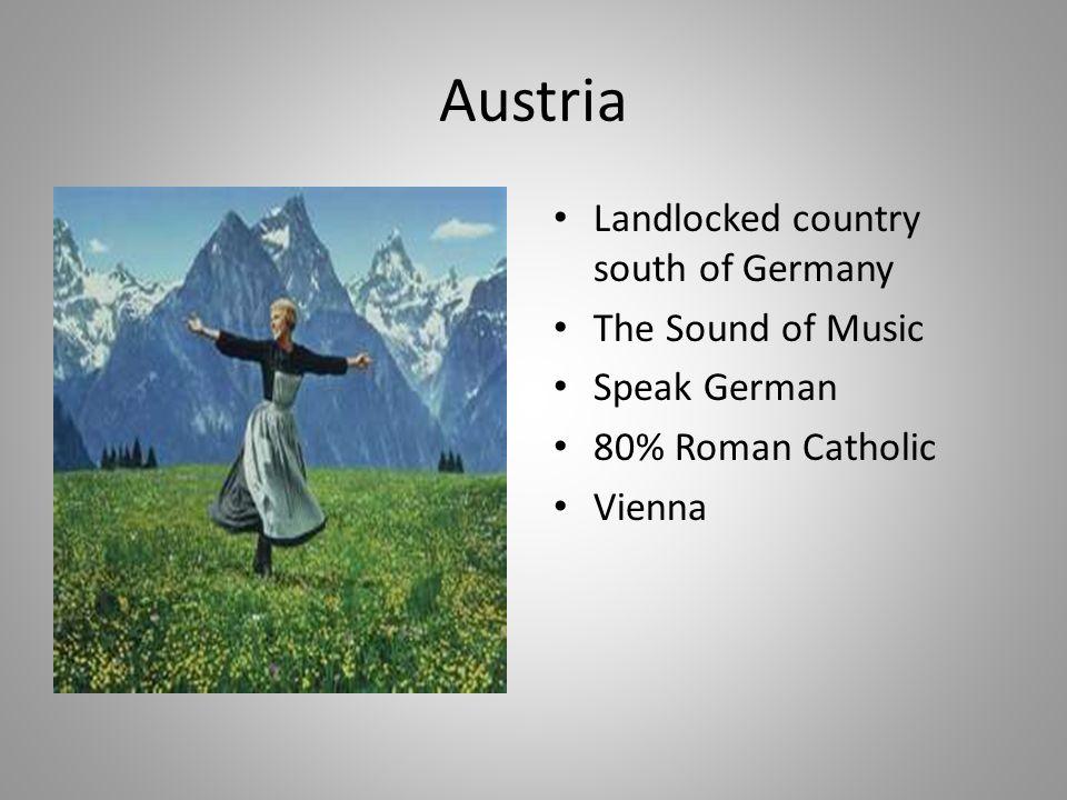 Austria Landlocked country south of Germany The Sound of Music Speak German 80% Roman Catholic Vienna