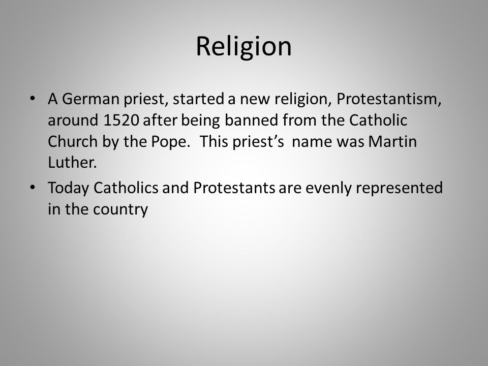 Religion A German priest, started a new religion, Protestantism, around 1520 after being banned from the Catholic Church by the Pope. This priests nam