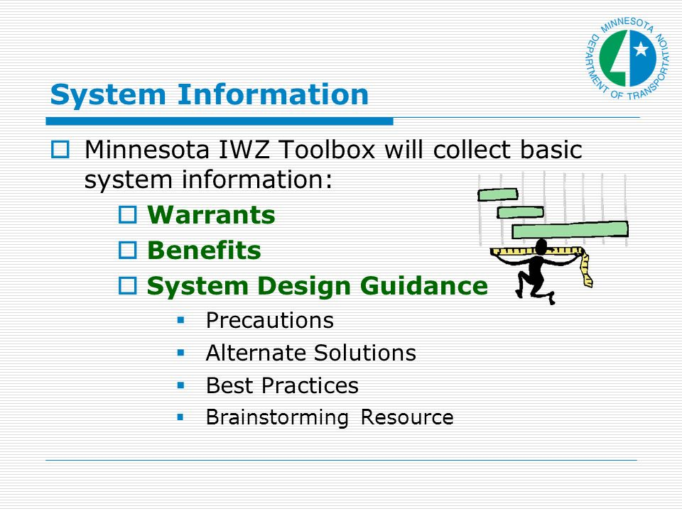 System Information Minnesota IWZ Toolbox will collect basic system information: Warrants Benefits System Design Guidance Precautions Alternate Solutions Best Practices Brainstorming Resource