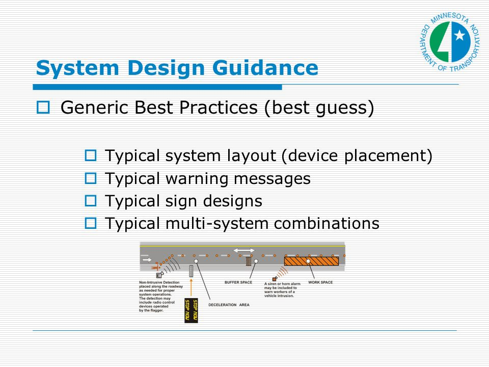 System Design Guidance Generic Best Practices (best guess) Typical system layout (device placement) Typical warning messages Typical sign designs Typical multi-system combinations