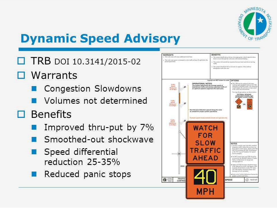 Dynamic Speed Advisory TRB DOI / Warrants Congestion Slowdowns Volumes not determined Benefits Improved thru-put by 7% Smoothed-out shockwave Speed differential reduction 25-35% Reduced panic stops