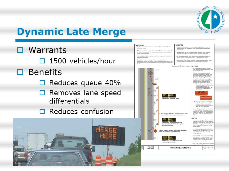 Dynamic Late Merge Warrants 1500 vehicles/hour Benefits Reduces queue 40% Removes lane speed differentials Reduces confusion