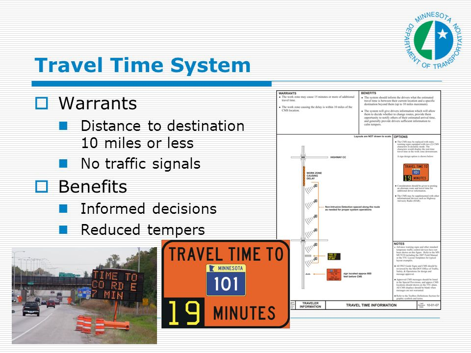 Travel Time System Warrants Distance to destination 10 miles or less No traffic signals Benefits Informed decisions Reduced tempers