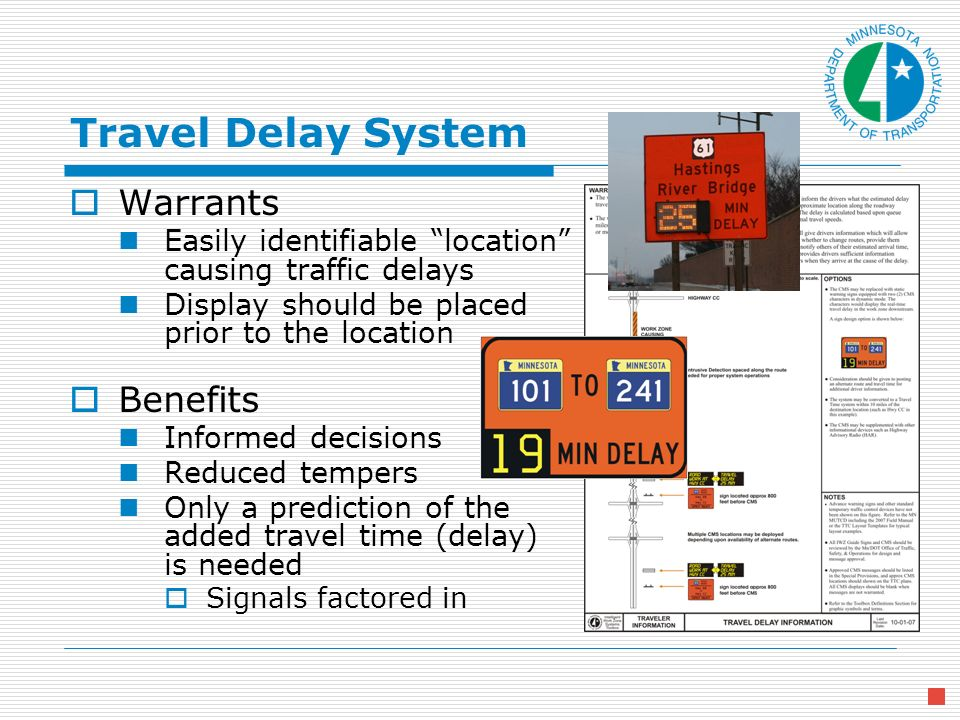 Travel Delay System Warrants Easily identifiable location causing traffic delays Display should be placed prior to the location Benefits Informed decisions Reduced tempers Only a prediction of the added travel time (delay) is needed Signals factored in