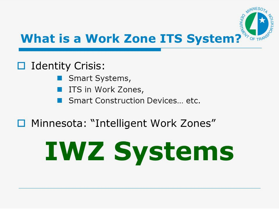 Definition A system of devices that provides motorists, and/or workers,real-time information for improved mobility and safety through a work zone.